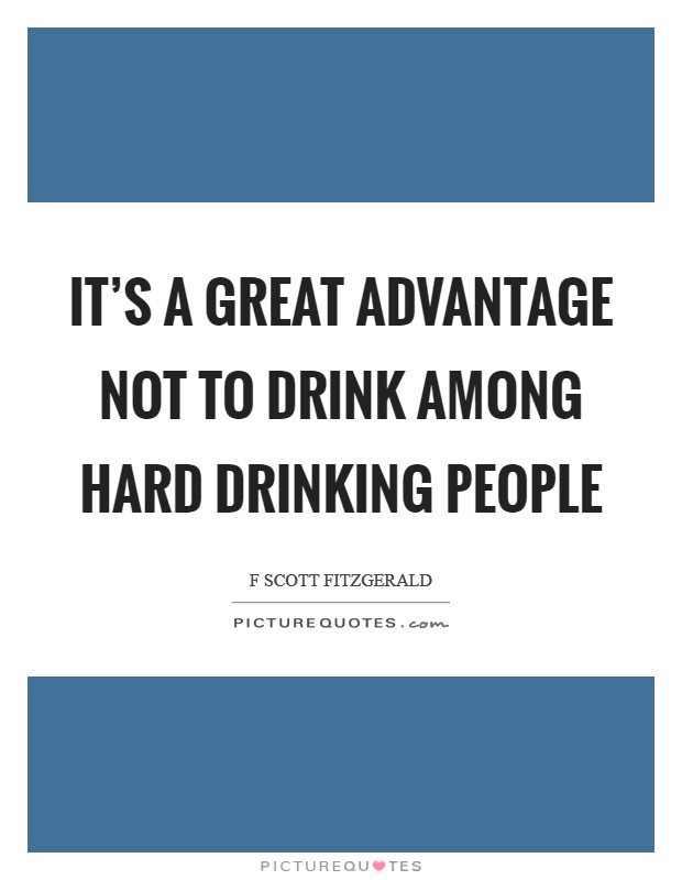 It's a great advantage not to drink among hard drinking people Picture Quote #1
