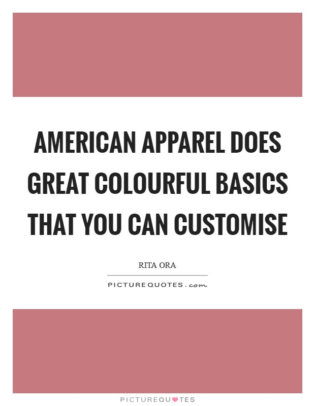 American Apparel does great colourful basics that you can customise Picture Quote #1