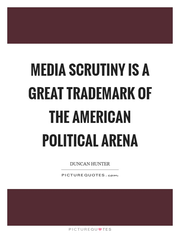Media scrutiny is a great trademark of the American political arena Picture Quote #1