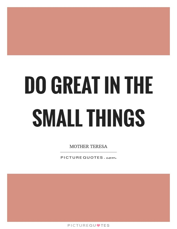 Do great in the small things Picture Quote #1