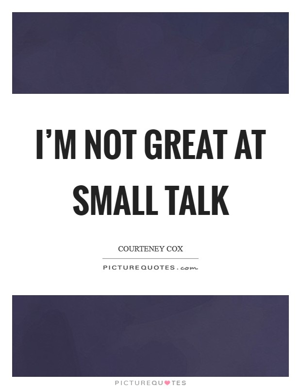 I'm not great at small talk Picture Quote #1