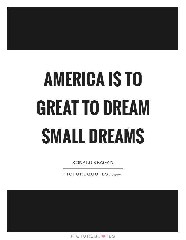 America is to great to dream small dreams Picture Quote #1