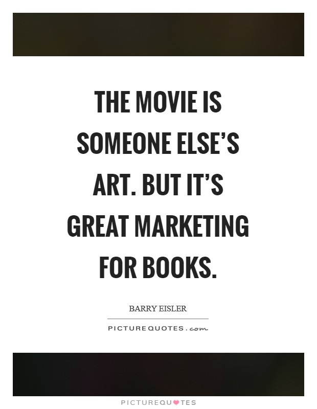 The movie is someone else's art. But it's great marketing for books Picture Quote #1
