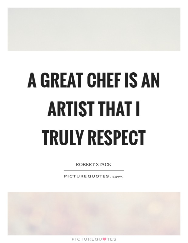 A great chef is an artist that I truly respect Picture Quote #1