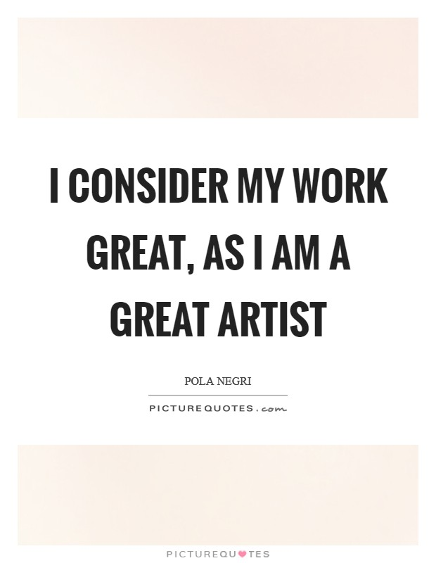 I consider my work great, as I am a great artist Picture Quote #1