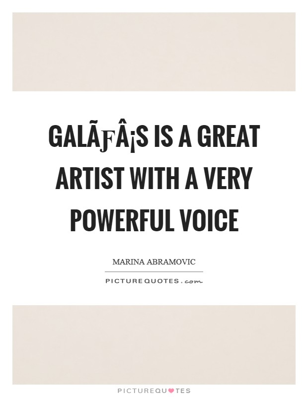 Galás is a great artist with a very powerful voice Picture Quote #1