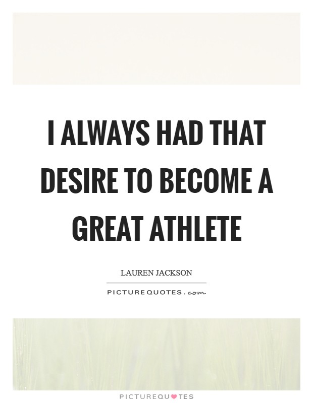 I always had that desire to become a great athlete Picture Quote #1