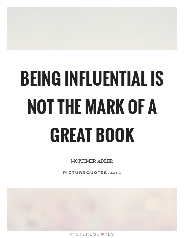 Being influential is not the mark of a great book Picture Quote #1