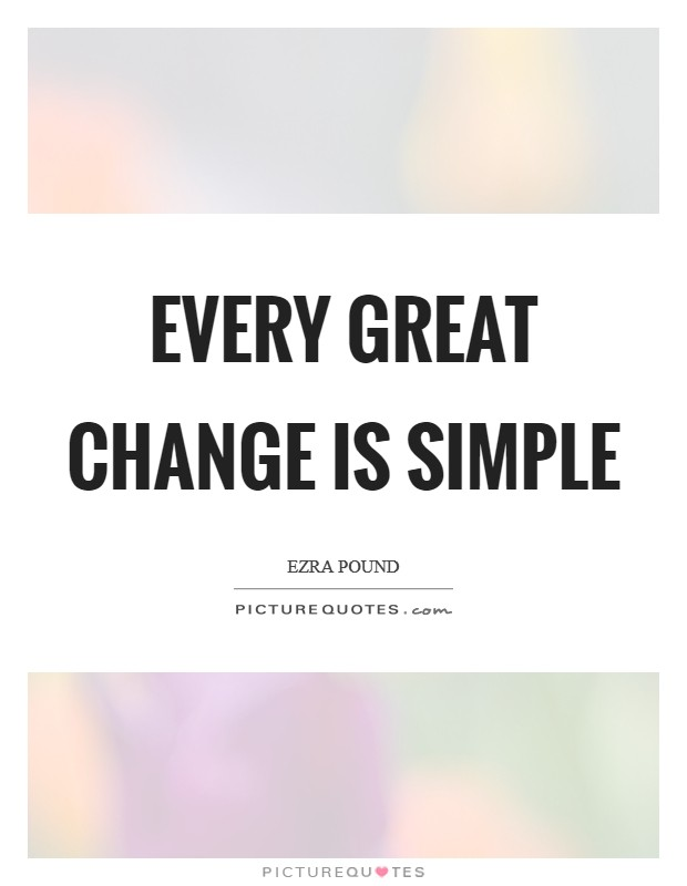 Every great change is simple Picture Quote #1