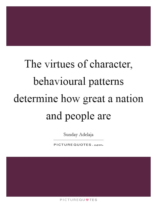 The virtues of character, behavioural patterns determine how great a nation and people are Picture Quote #1