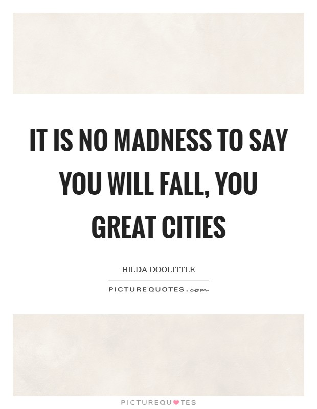 It is no madness to say you will fall, you great cities Picture Quote #1