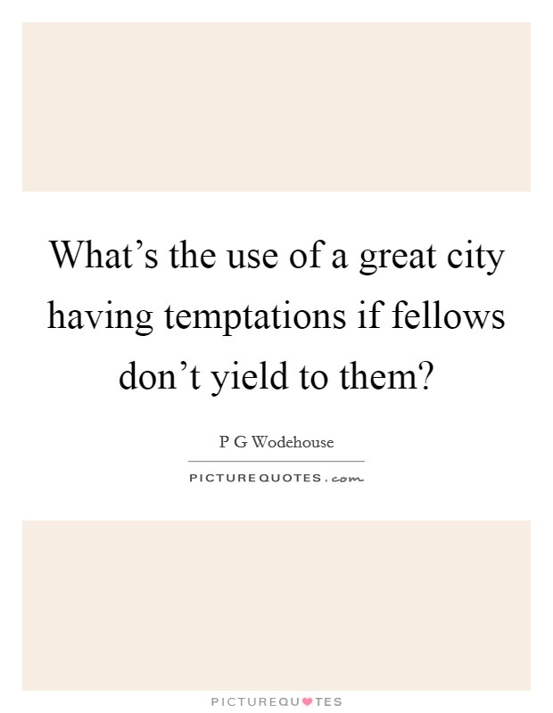 What's the use of a great city having temptations if fellows don't yield to them? Picture Quote #1