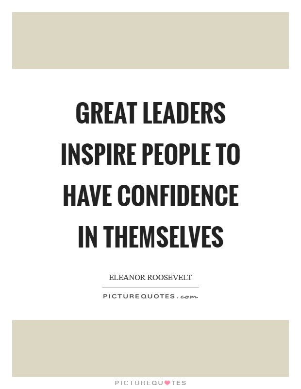 Quotes About Great Leaders Simple Great Leaders Inspire People To Have Confidence In Themselves