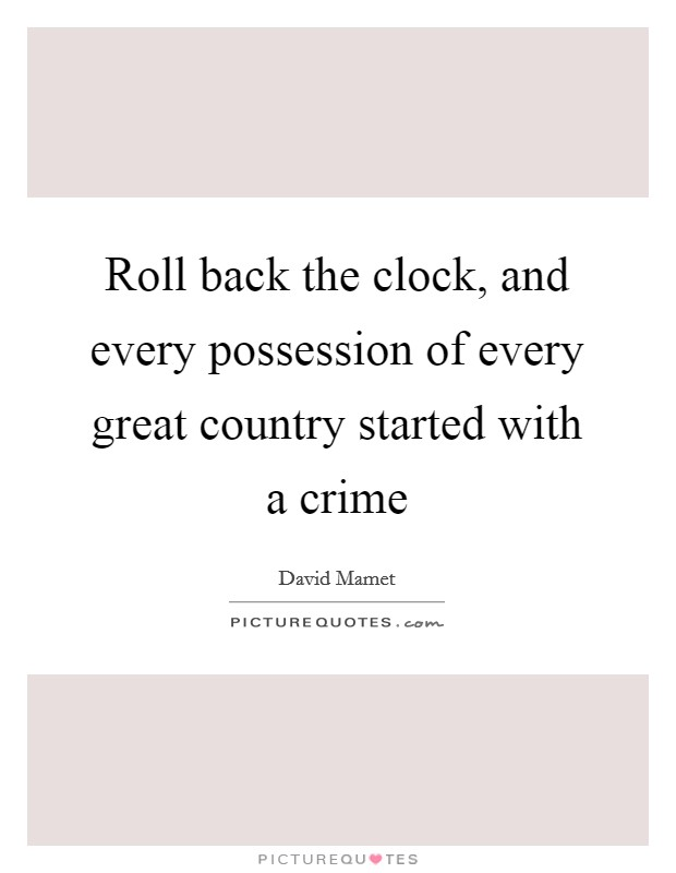 Roll back the clock, and every possession of every great country started with a crime Picture Quote #1