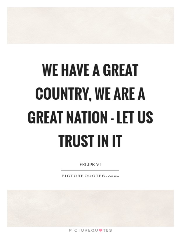 We have a great country, we are a great nation - let us trust in it Picture Quote #1