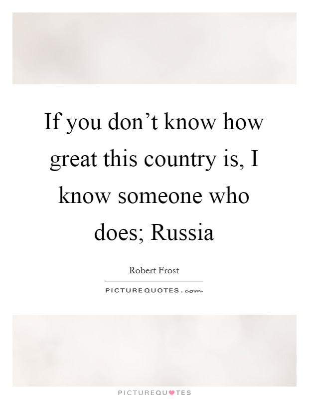 If you don't know how great this country is, I know someone who does; Russia Picture Quote #1