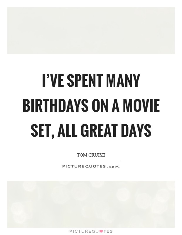 I've spent many birthdays on a movie set, all great days Picture Quote #1