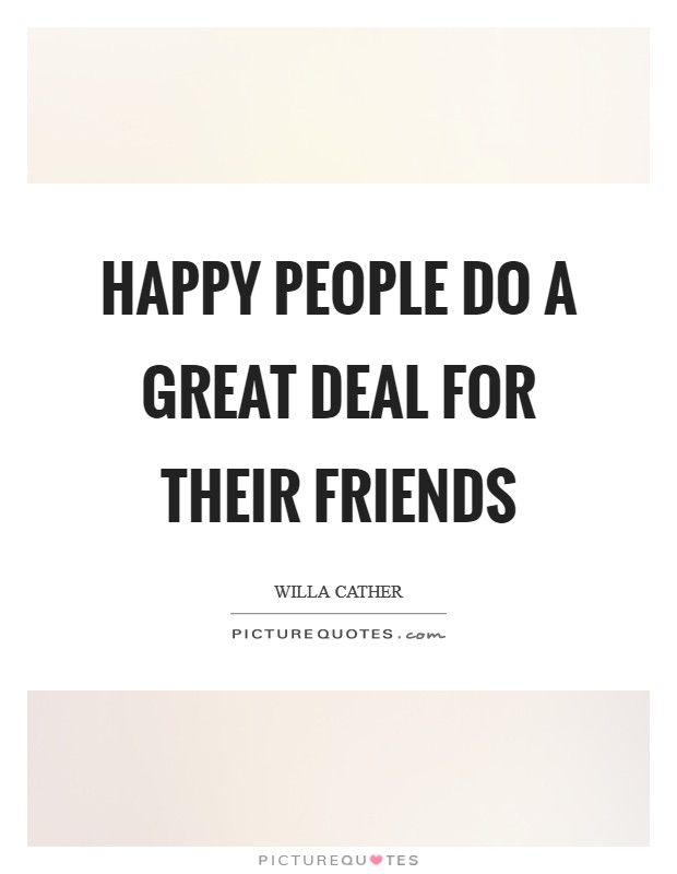 Happy people do a great deal for their friends Picture Quote #1