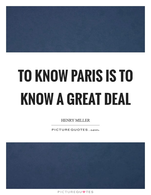 To know Paris is to know a great deal Picture Quote #1