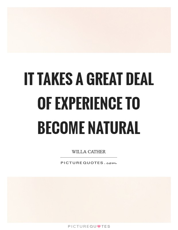 It takes a great deal of experience to become natural Picture Quote #1