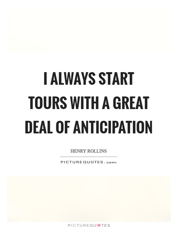 I always start tours with a great deal of anticipation Picture Quote #1