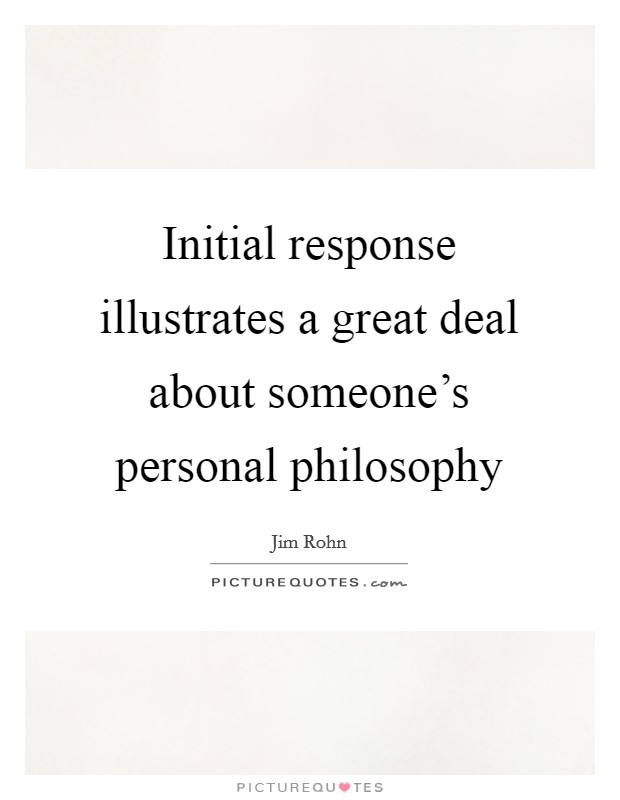 Initial response illustrates a great deal about someone's personal philosophy Picture Quote #1