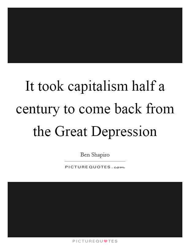 It took capitalism half a century to come back from the Great Depression Picture Quote #1