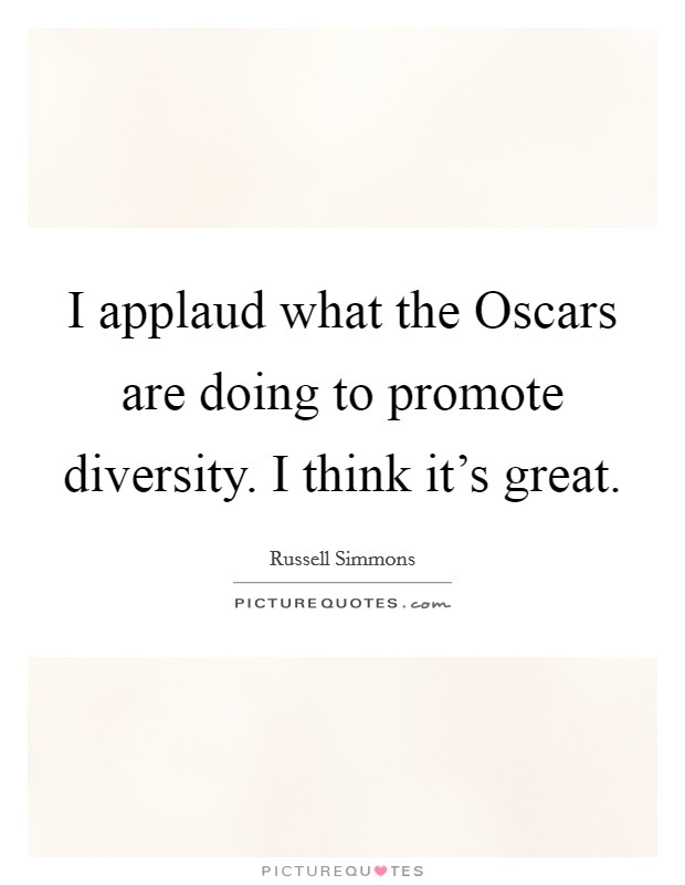 I applaud what the Oscars are doing to promote diversity. I think it's great Picture Quote #1