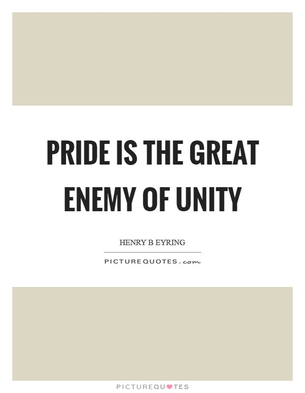 Pride is the great enemy of unity Picture Quote #1