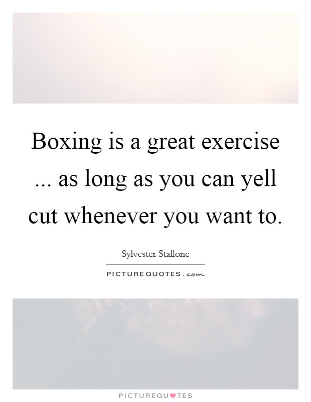 Boxing is a great exercise ... as long as you can yell cut whenever you want to Picture Quote #1
