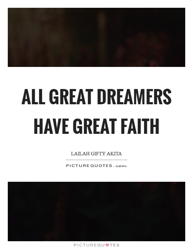 All great dreamers have great faith Picture Quote #1