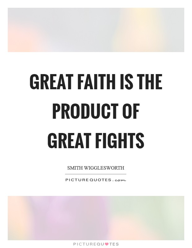 Great faith is the product of great fights Picture Quote #1