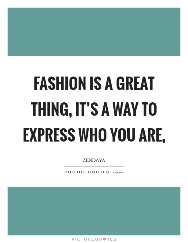 Fashion is a great thing, it's a way to express who you are, Picture Quote #1