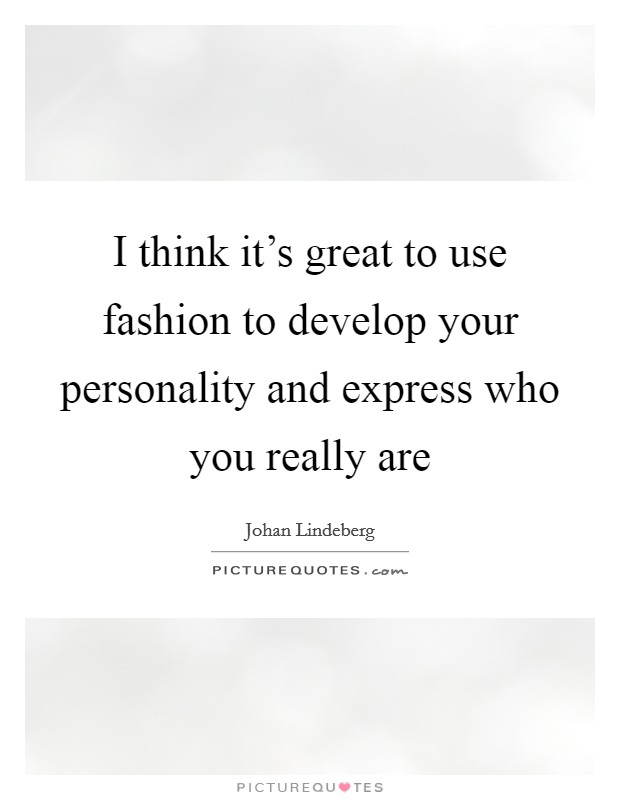 I think it's great to use fashion to develop your personality and express who you really are Picture Quote #1