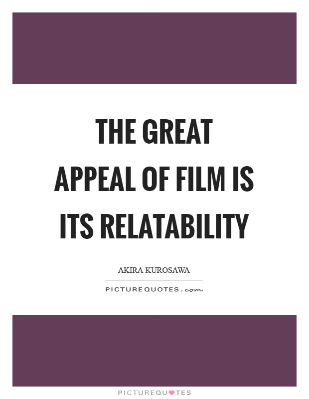 The great appeal of film is its relatability Picture Quote #1