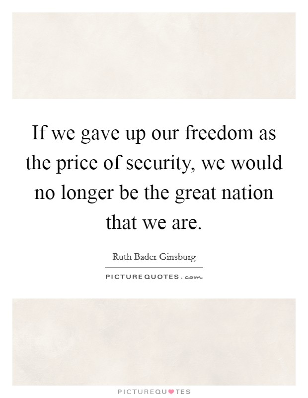 If we gave up our freedom as the price of security, we would no longer be the great nation that we are Picture Quote #1