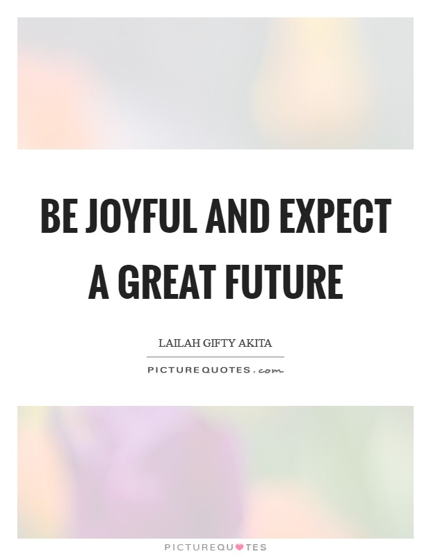 Be joyful and expect a great future Picture Quote #1