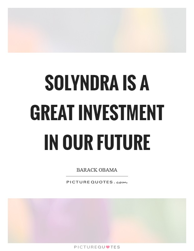 Solyndra is a great investment in our future Picture Quote #1