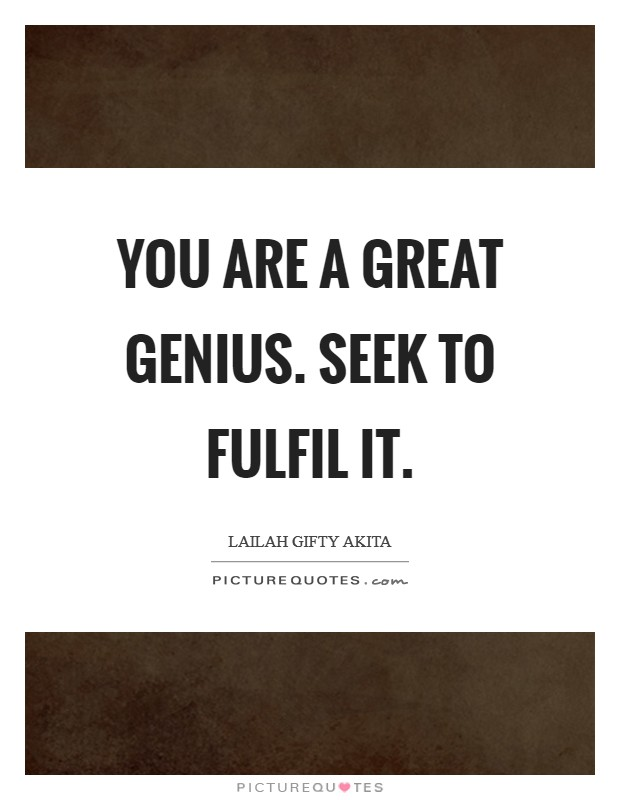 You are a great genius. Seek to fulfil it Picture Quote #1