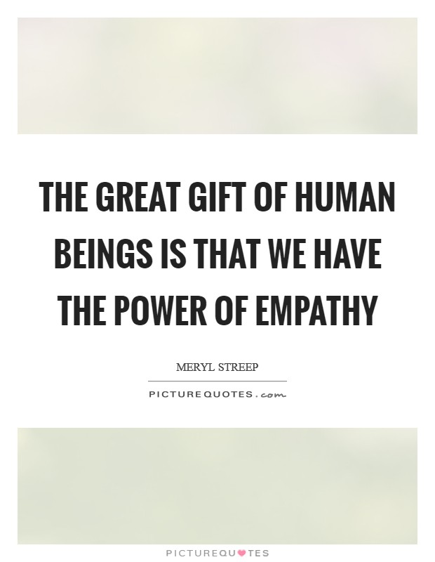 The great gift of human beings is that we have the power of empathy Picture Quote #1