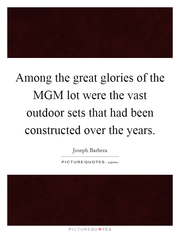 Among the great glories of the MGM lot were the vast outdoor sets that had been constructed over the years Picture Quote #1
