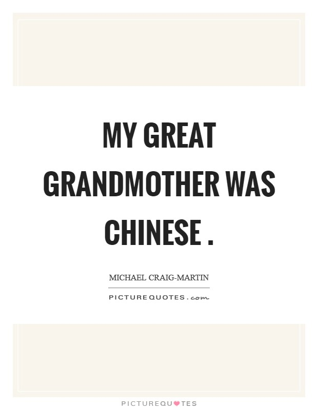 My great grandmother was Chinese  Picture Quote #1
