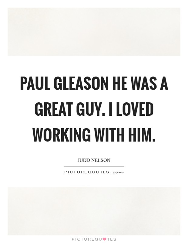 Paul Gleason he was a great guy. I loved working with him Picture Quote #1