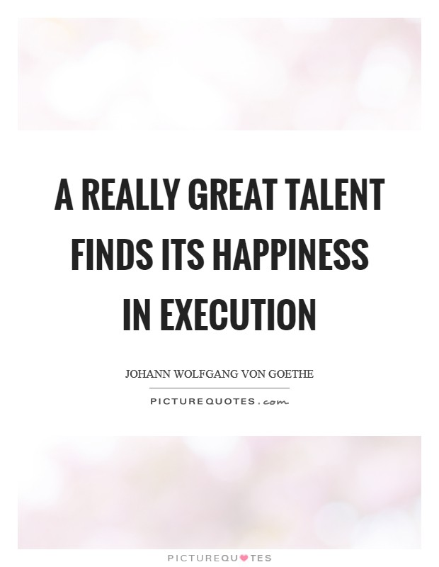 A really great talent finds its happiness in execution Picture Quote #1