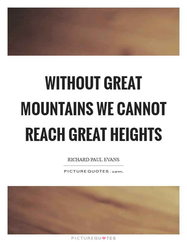 Without great mountains we cannot reach great heights Picture Quote #1