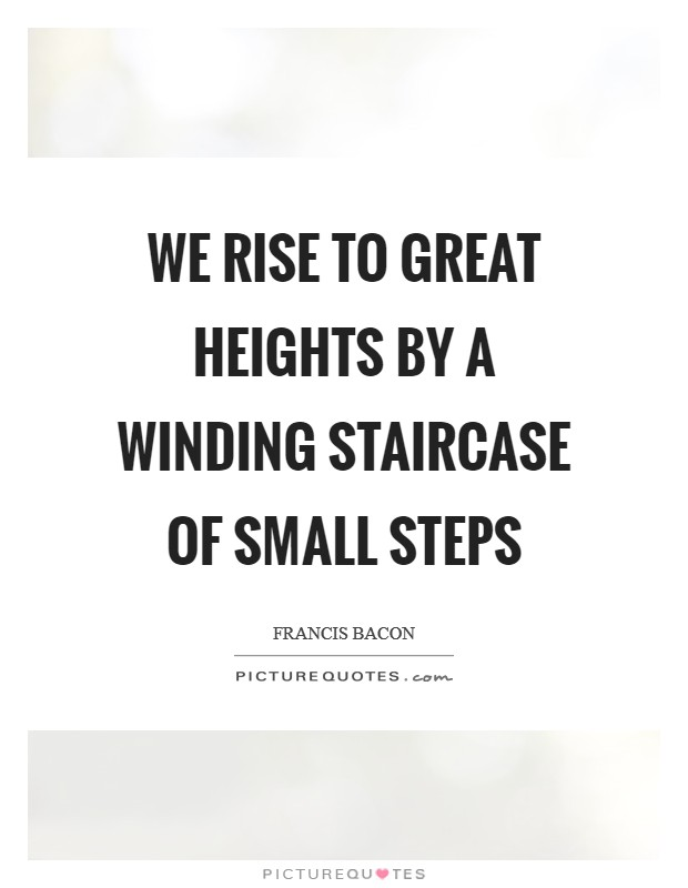 We rise to great heights by a winding staircase of small steps Picture Quote #1