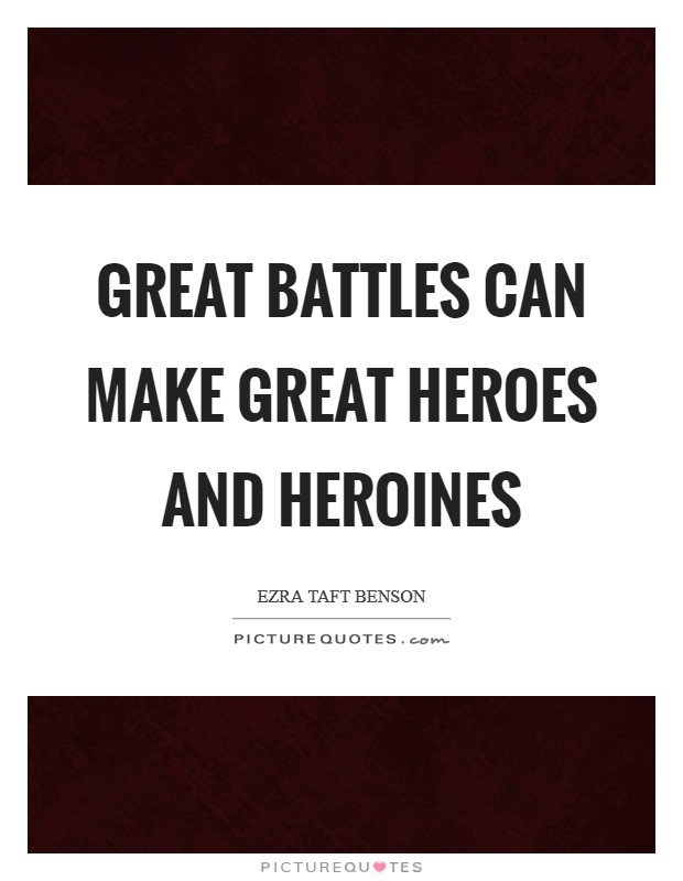 Great battles can make great heroes and heroines Picture Quote #1