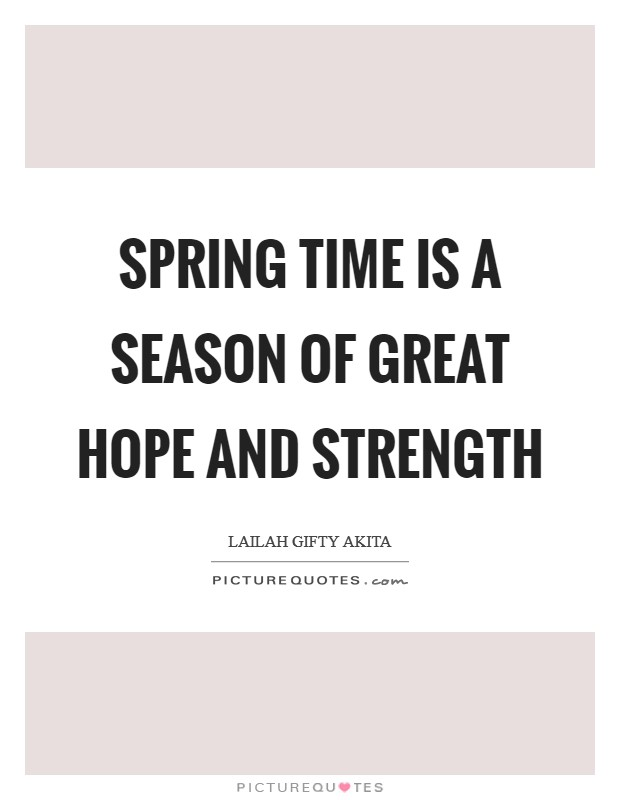 Spring time is a season of great hope and strength Picture Quote #1