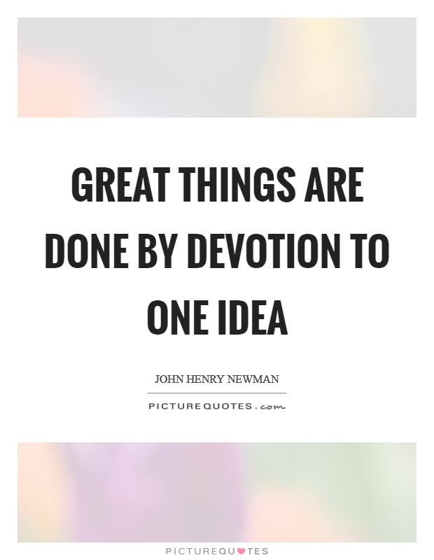 Great things are done by devotion to one idea Picture Quote #1