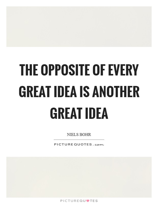 The opposite of every great idea is another great idea Picture Quote #1